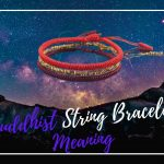 The Untold Meaning of Buddhist String Bracelet, Revealed!